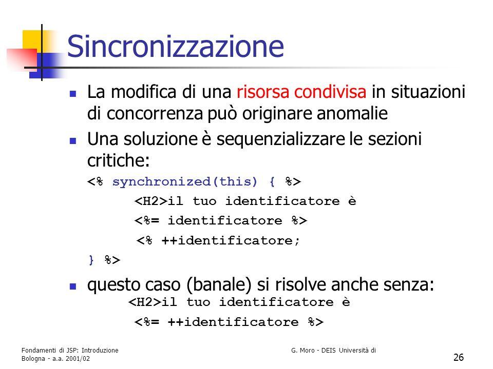 Sincronizzazione La modifica di una risorsa condivisa in situazioni di concorrenza può originare anomalie.