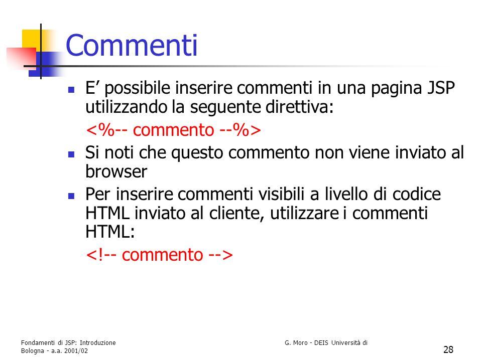 Commenti E' possibile inserire commenti in una pagina JSP utilizzando la seguente direttiva: <%-- commento --%>