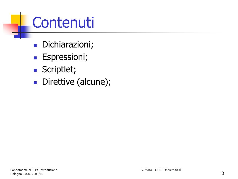 Contenuti Dichiarazioni; Espressioni; Scriptlet; Direttive (alcune);