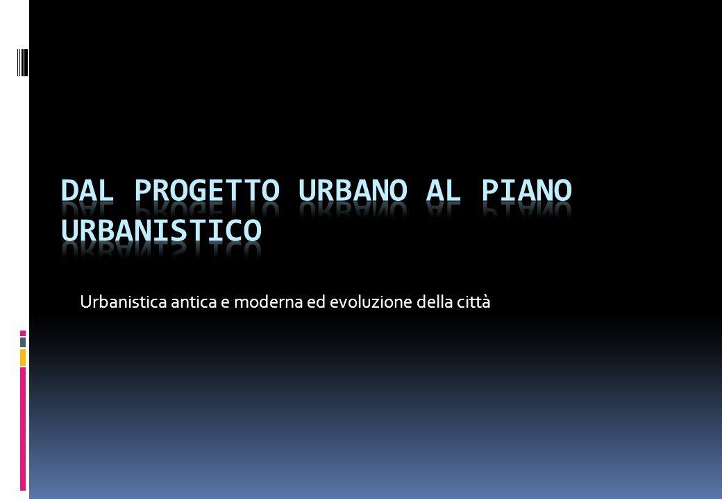 DAL PROGETTO URBANO AL PIANO URBANISTICO