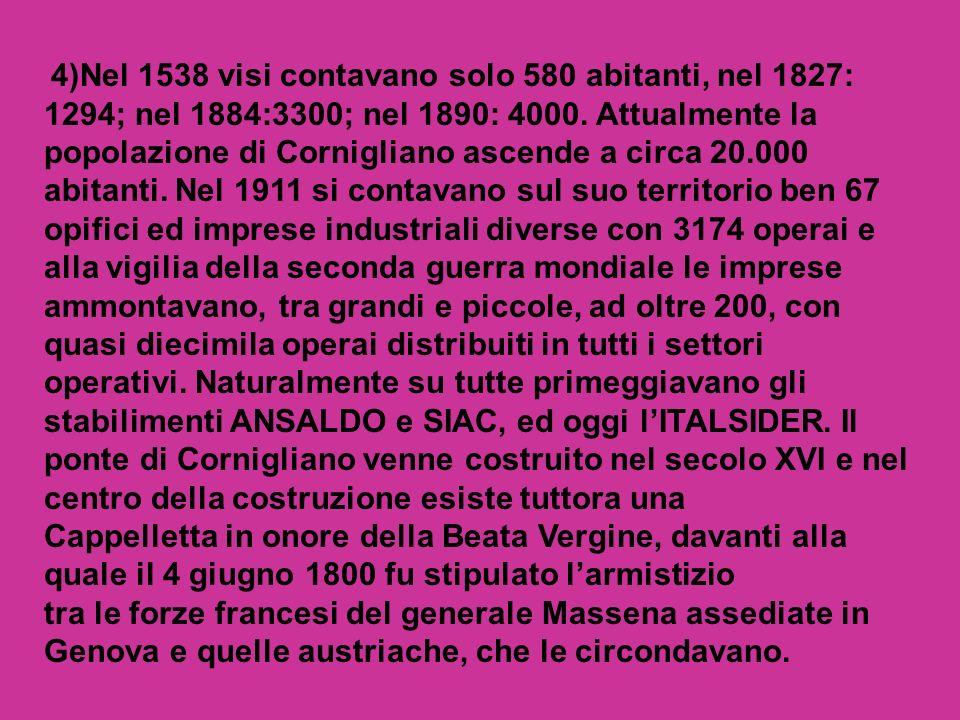 4)Nel 1538 visi contavano solo 580 abitanti, nel 1827: 1294; nel 1884:3300; nel 1890: 4000. Attualmente la