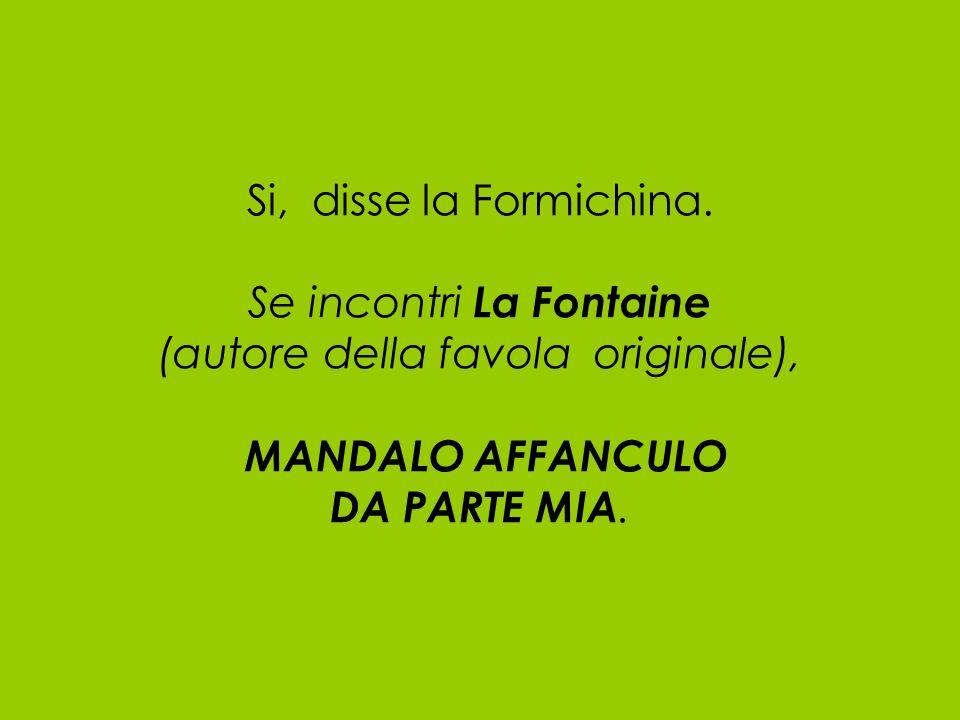 Si, disse la Formichina.