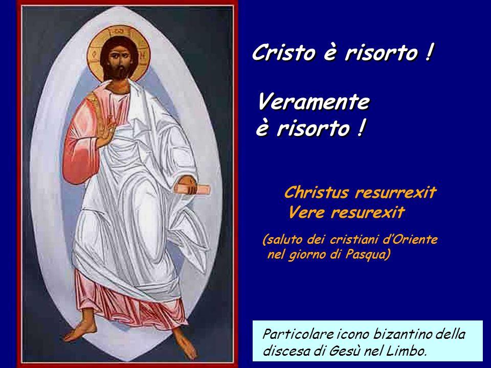 Veramente è risorto ! Cristo è risorto ! Christus resurrexit