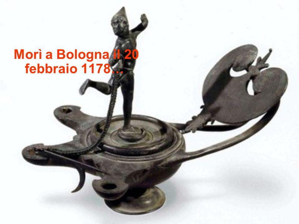 Morì a Bologna il 20 febbraio 1178…