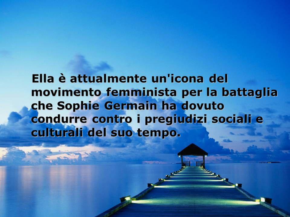 Ella è attualmente un icona del movimento femminista per la battaglia che Sophie Germain ha dovuto condurre contro i pregiudizi sociali e culturali del suo tempo.