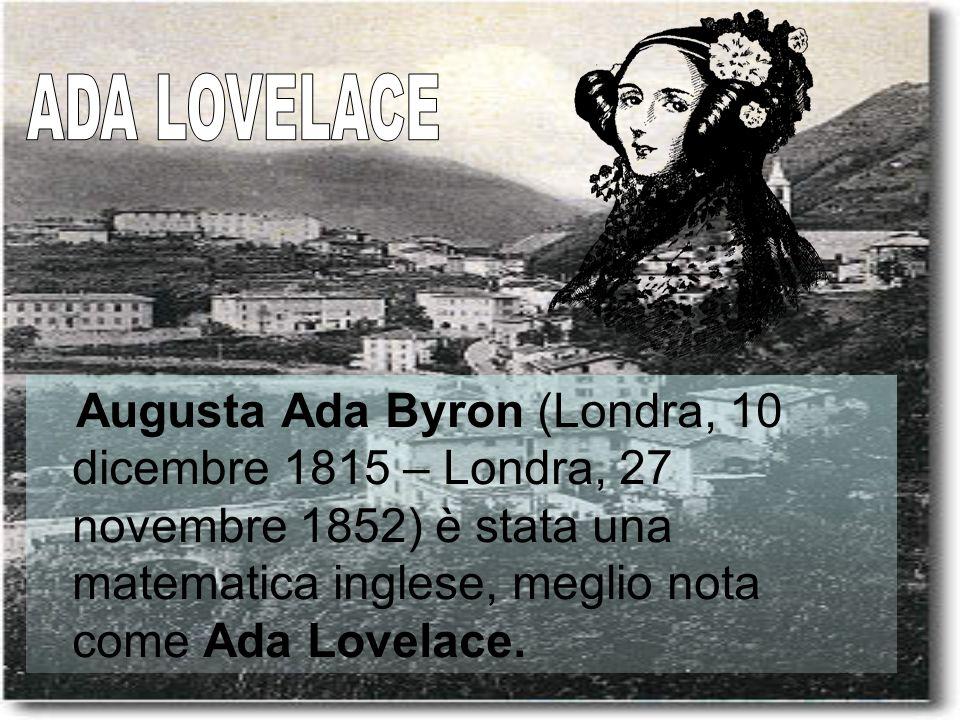 ADA LOVELACE Augusta Ada Byron (Londra, 10 dicembre 1815 – Londra, 27 novembre 1852) è stata una matematica inglese, meglio nota come Ada Lovelace.