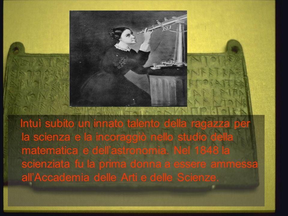 Intuì subito un innato talento della ragazza per la scienza e la incoraggiò nello studio della matematica e dell'astronomia.