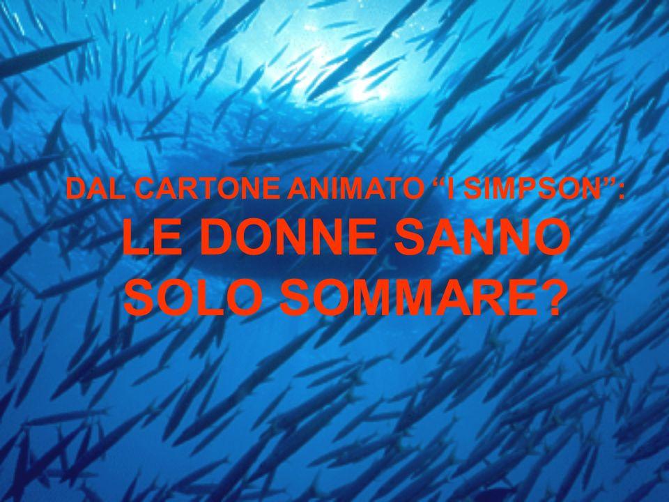 DAL CARTONE ANIMATO I SIMPSON : LE DONNE SANNO SOLO SOMMARE