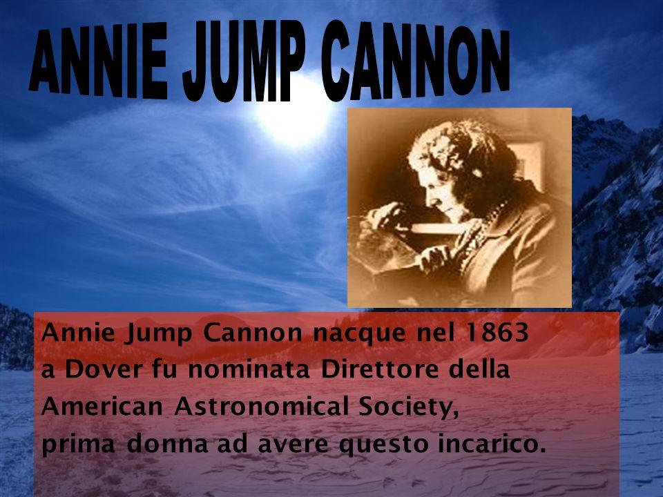 ANNIE JUMP CANNON Annie Jump Cannon nacque nel 1863