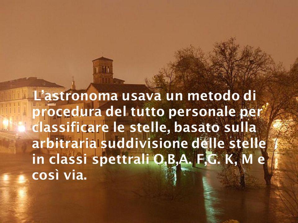 L'astronoma usava un metodo di procedura del tutto personale per classificare le stelle, basato sulla arbitraria suddivisione delle stelle in classi spettrali O,B,A.
