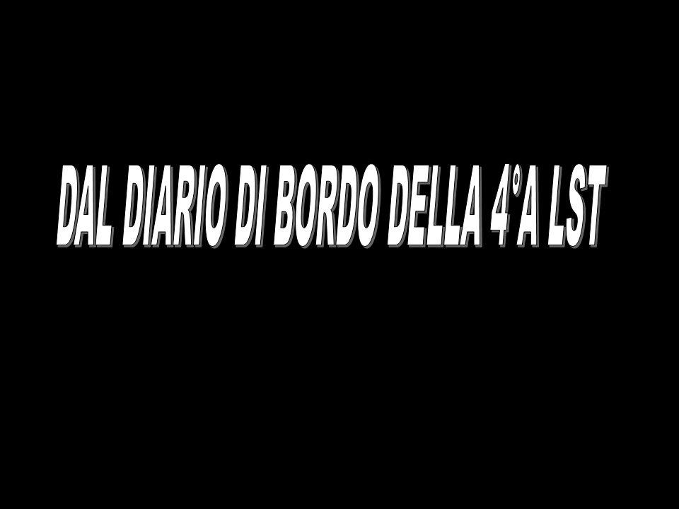 DAL DIARIO DI BORDO DELLA 4°A LST