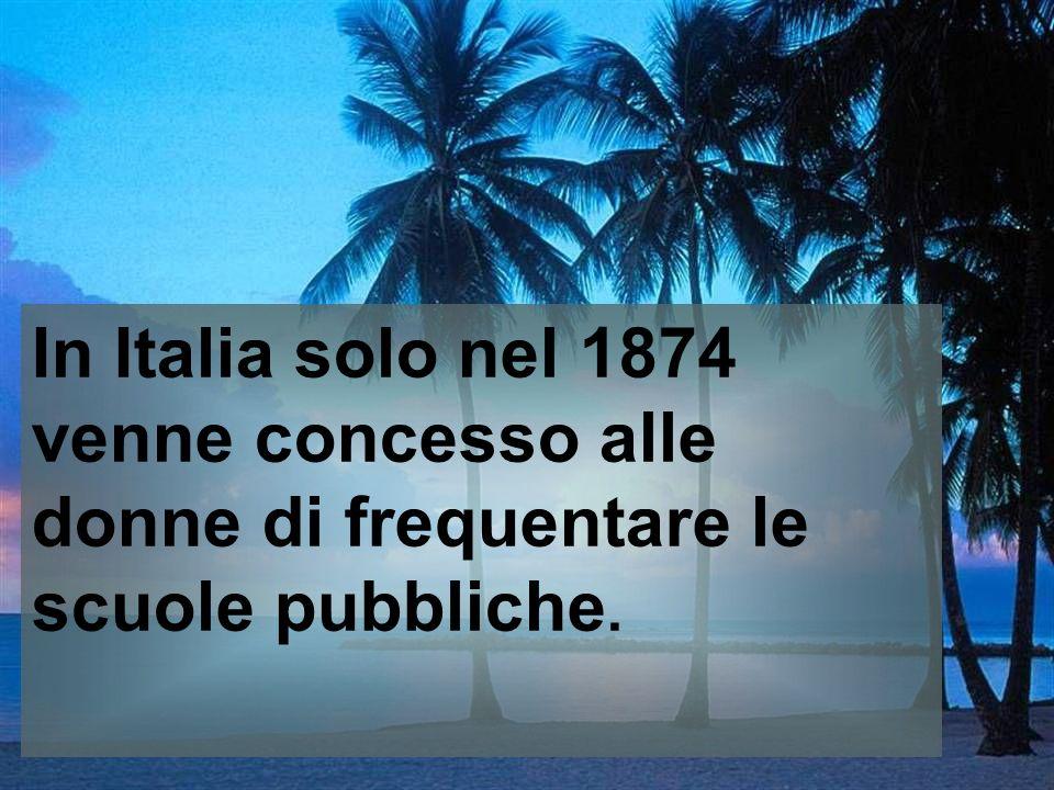 In Italia solo nel 1874 venne concesso alle donne di frequentare le scuole pubbliche.