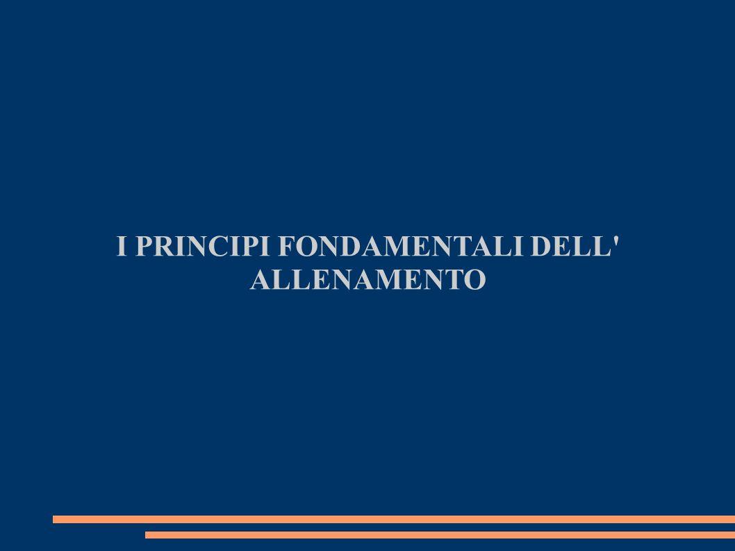 I PRINCIPI FONDAMENTALI DELL ALLENAMENTO