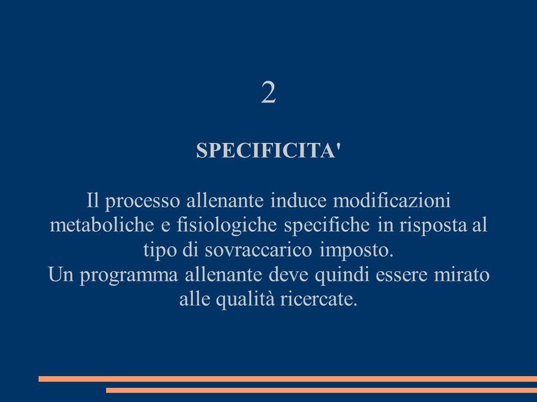 2SPECIFICITA Il processo allenante induce modificazioni metaboliche e fisiologiche specifiche in risposta al tipo di sovraccarico imposto.