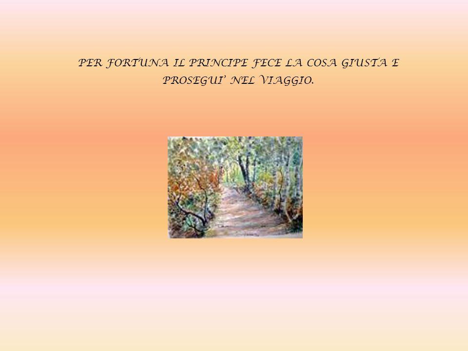 PER FORTUNA IL PRINCIPE FECE LA COSA GIUSTA E