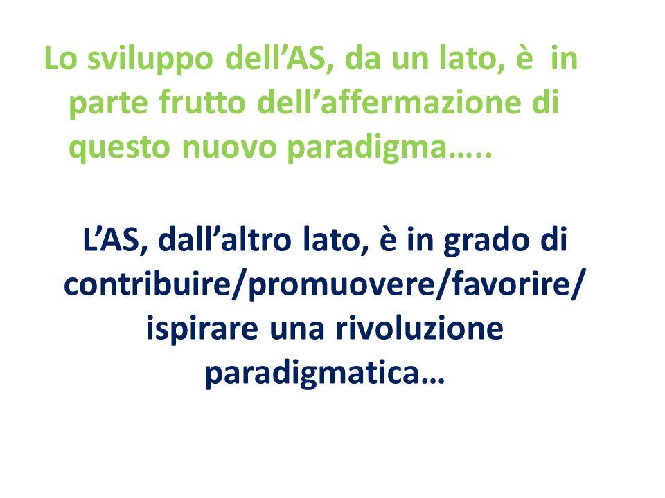 Lo sviluppo dell'AS, da un lato, è in parte frutto dell'affermazione di questo nuovo paradigma…..