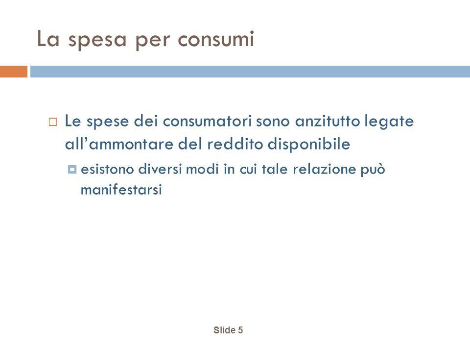 La spesa per consumi Le spese dei consumatori sono anzitutto legate all'ammontare del reddito disponibile.