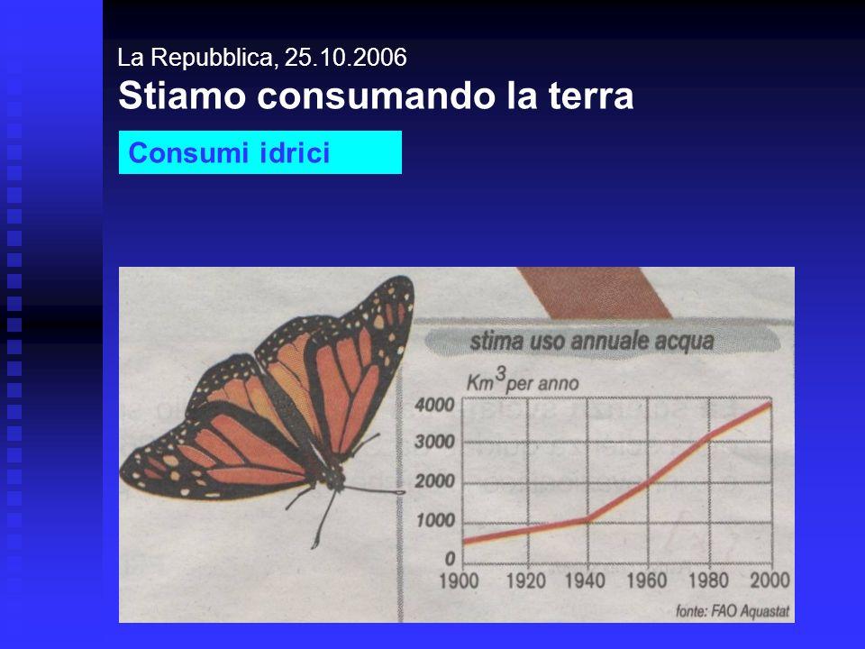 La Repubblica, 25.10.2006 Stiamo consumando la terra