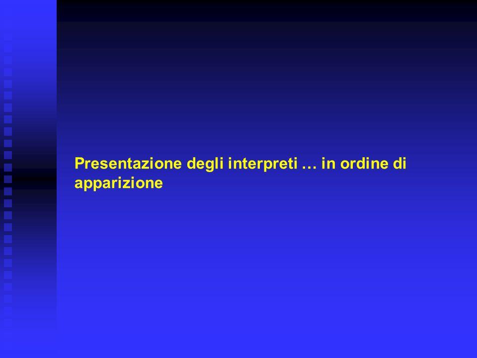 Presentazione degli interpreti … in ordine di apparizione