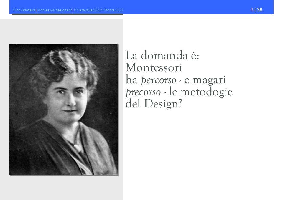 La domanda è: Montessori ha percorso - e magari precorso - le metodogie del Design