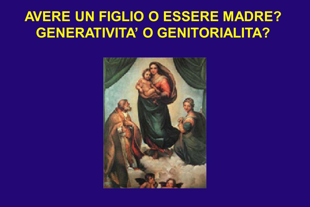 AVERE UN FIGLIO O ESSERE MADRE GENERATIVITA' O GENITORIALITA