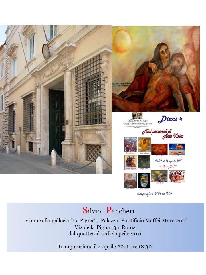 Silvio Pancheri espone alla galleria La Pigna , Palazzo Pontificio Maffei Marescotti. Via della Pigna 13a, Roma.