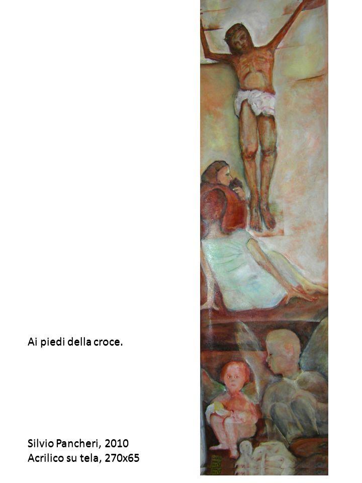 Ai piedi della croce. Silvio Pancheri, 2010. Acrilico su tela, 270x65. Ai piedi della croce. Silvio Pancheri, 2010.