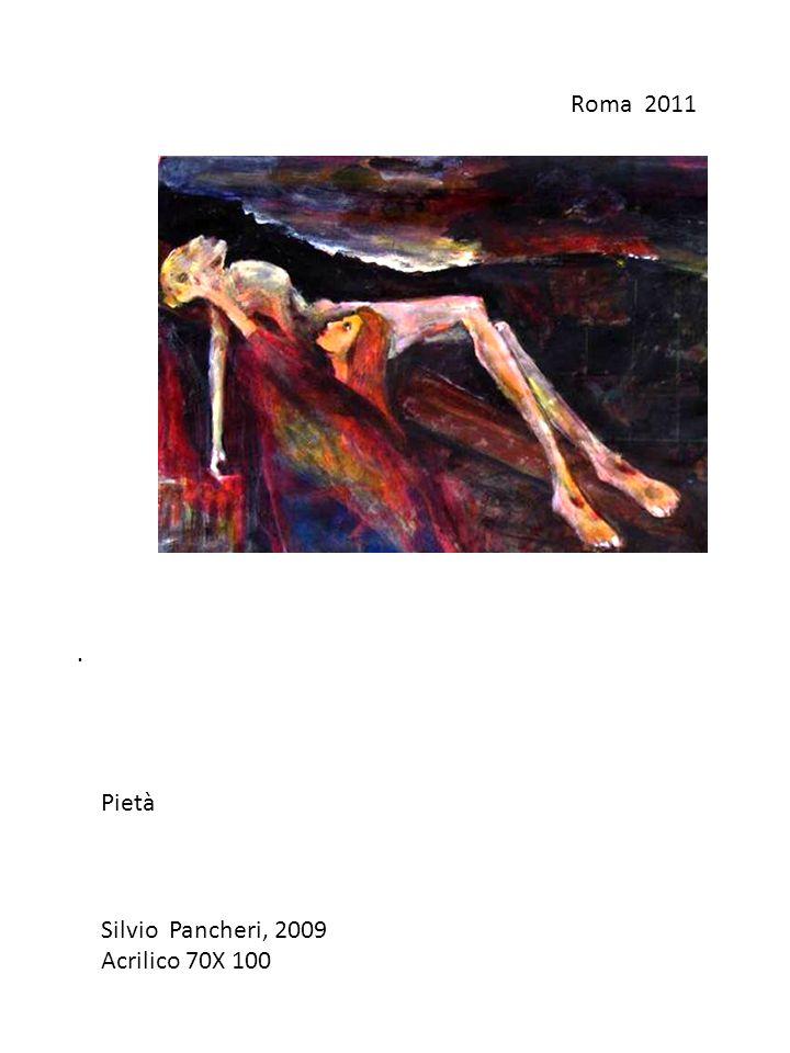Roma 2011 . Pietà Silvio Pancheri, 2009 Acrilico 70X 100