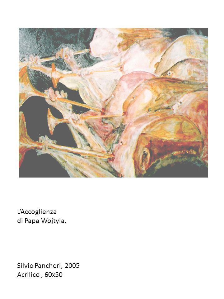 L'Accoglienza di Papa Wojtyla. Silvio Pancheri, 2005 Acrilico , 60x50