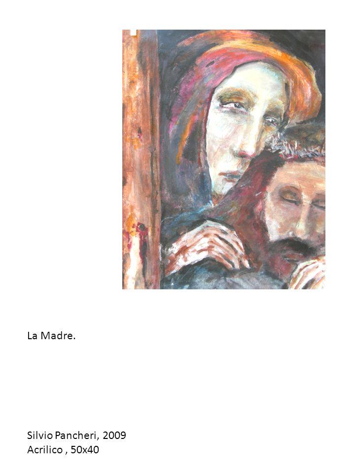La Madre. Silvio Pancheri, 2009 Acrilico , 50x40