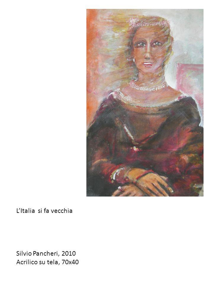 L'Italia si fa vecchia Silvio Pancheri, 2010 Acrilico su tela, 70x40