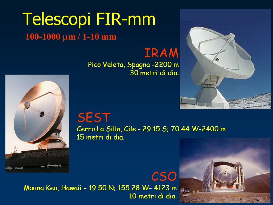 Telescopi FIR-mm IRAM SEST CSO 100-1000 mm / 1-10 mm