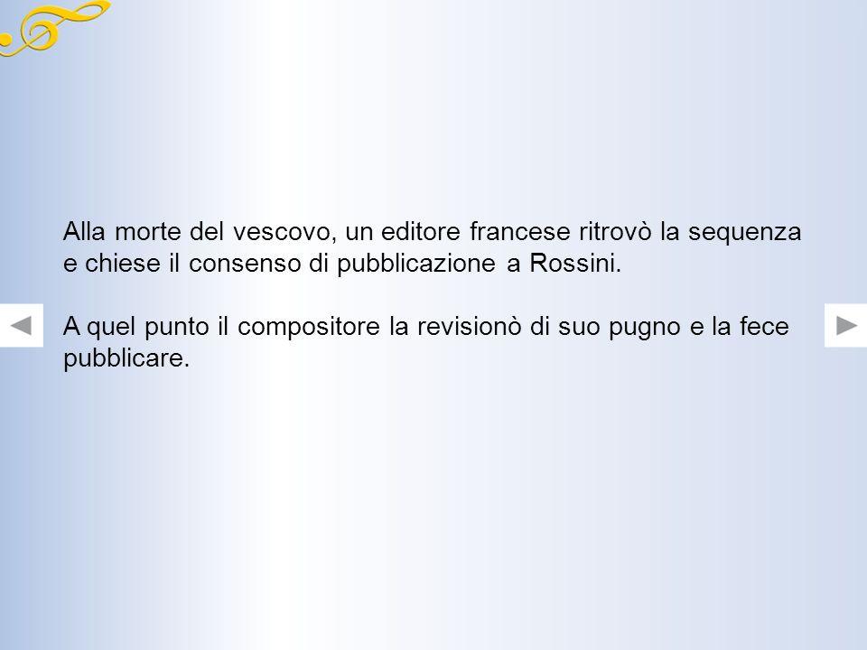 Alla morte del vescovo, un editore francese ritrovò la sequenza e chiese il consenso di pubblicazione a Rossini.