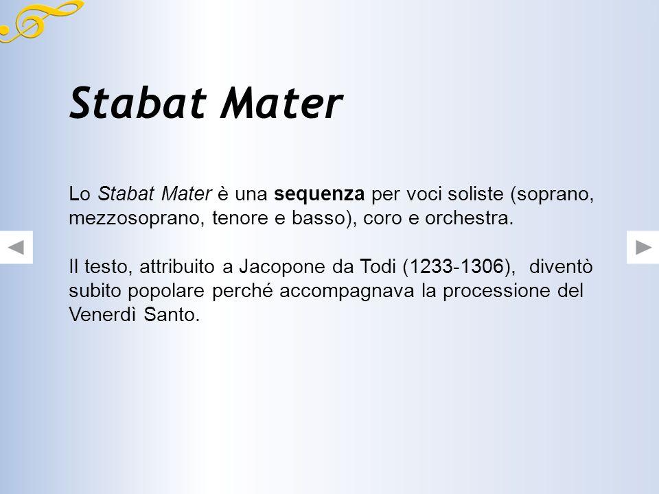 Stabat Mater Lo Stabat Mater è una sequenza per voci soliste (soprano, mezzosoprano, tenore e basso), coro e orchestra.