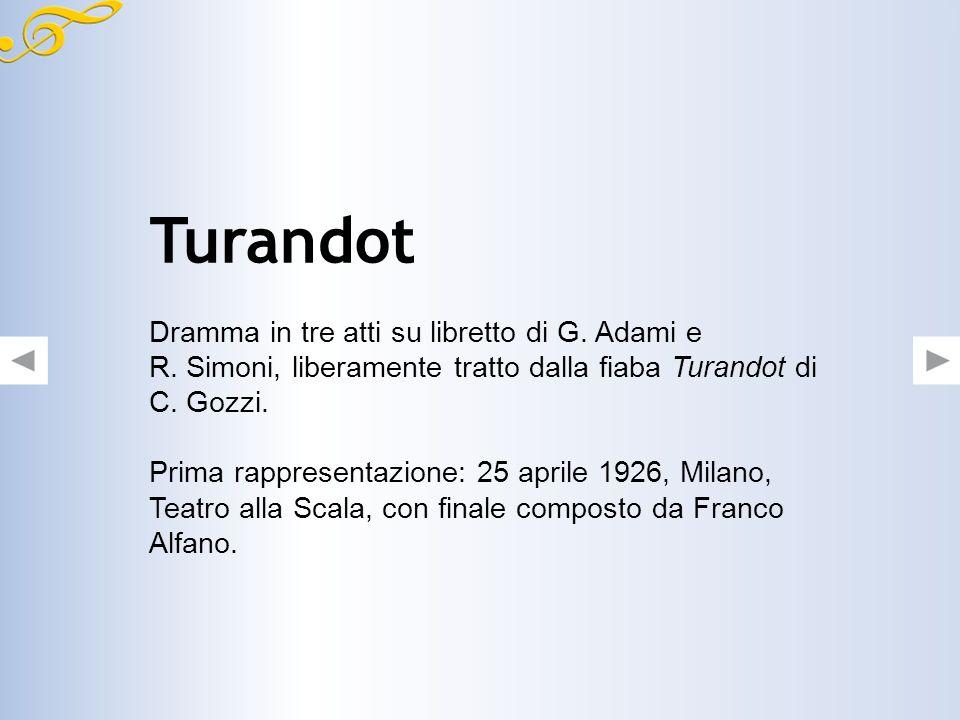 Turandot Dramma in tre atti su libretto di G. Adami e R. Simoni, liberamente tratto dalla fiaba Turandot di C. Gozzi.
