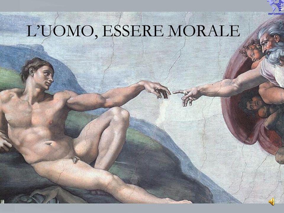 L'UOMO, ESSERE MORALE