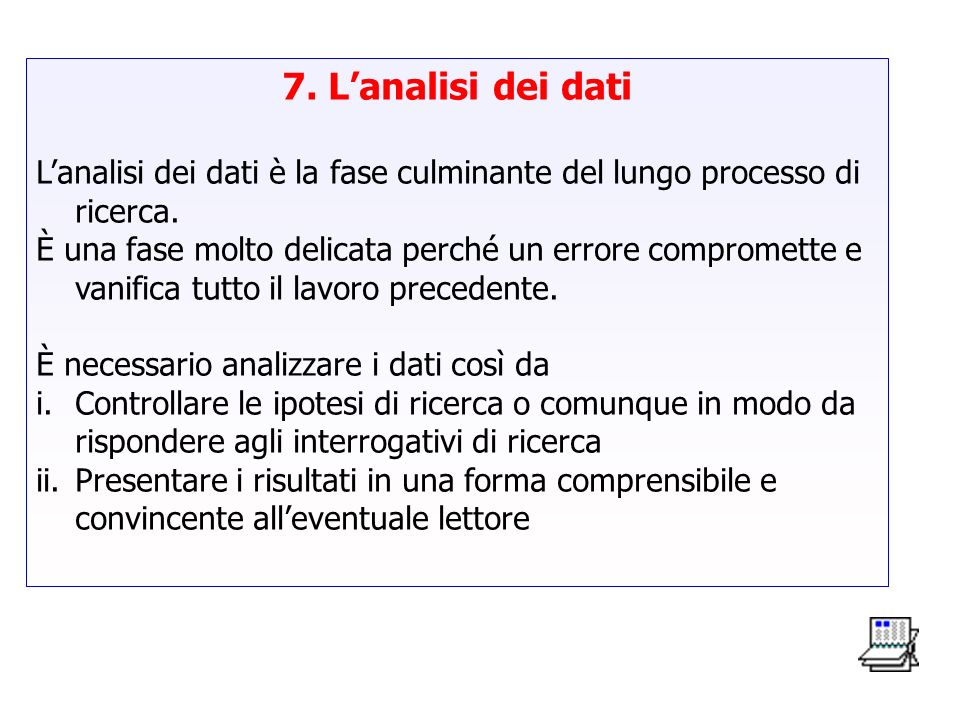7. L'analisi dei datiL'analisi dei dati è la fase culminante del lungo processo di ricerca.