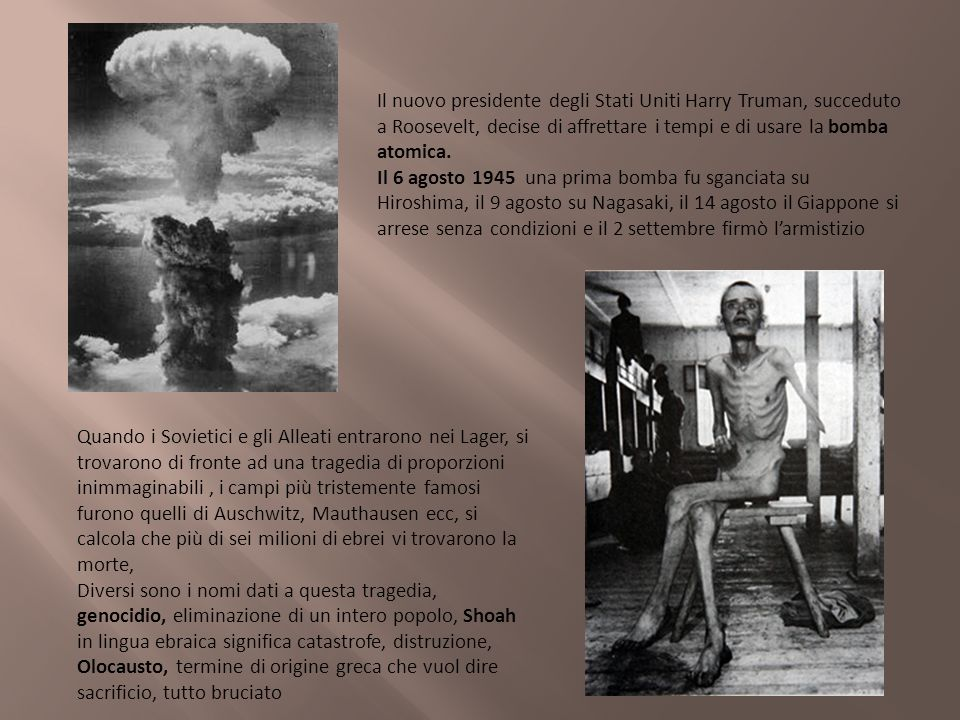 Il nuovo presidente degli Stati Uniti Harry Truman, succeduto a Roosevelt, decise di affrettare i tempi e di usare la bomba atomica.