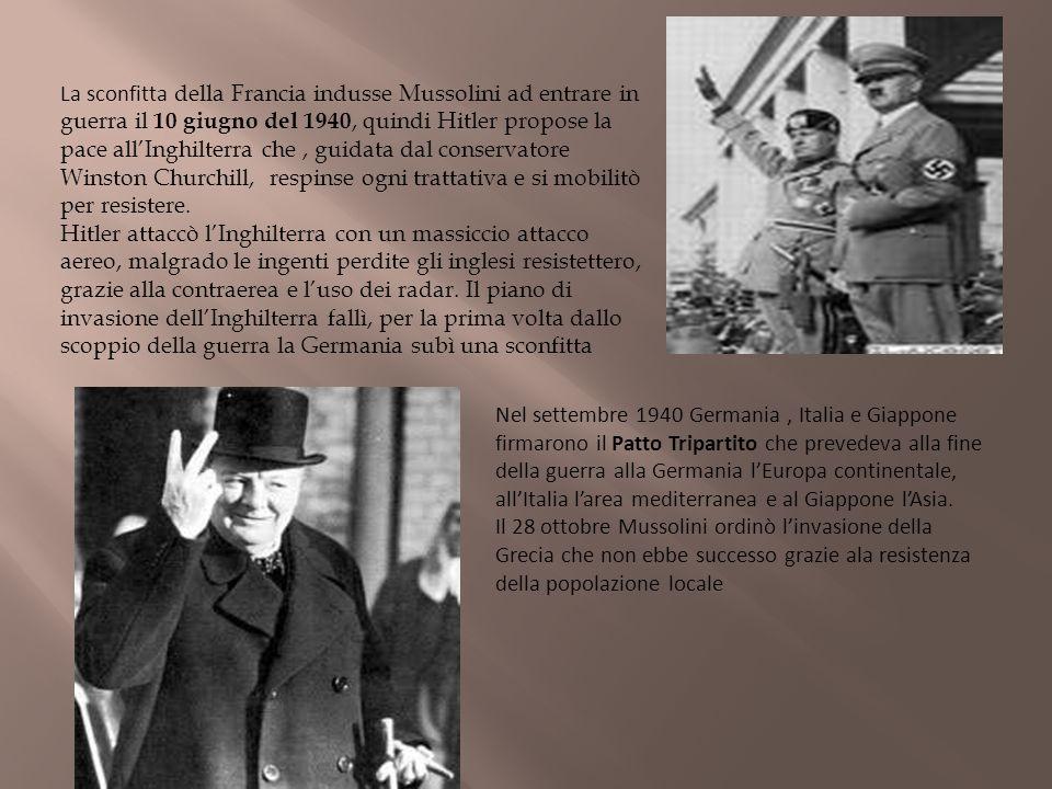 La sconfitta della Francia indusse Mussolini ad entrare in guerra il 10 giugno del 1940, quindi Hitler propose la pace all'Inghilterra che , guidata dal conservatore Winston Churchill, respinse ogni trattativa e si mobilitò per resistere.