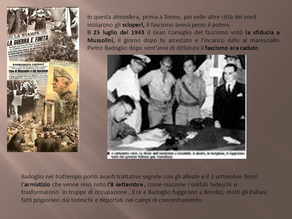 In questa atmosfera, prima a Torino, poi nelle altre città del nord iniziarono gli scioperi, il fascismo aveva perso il potere.