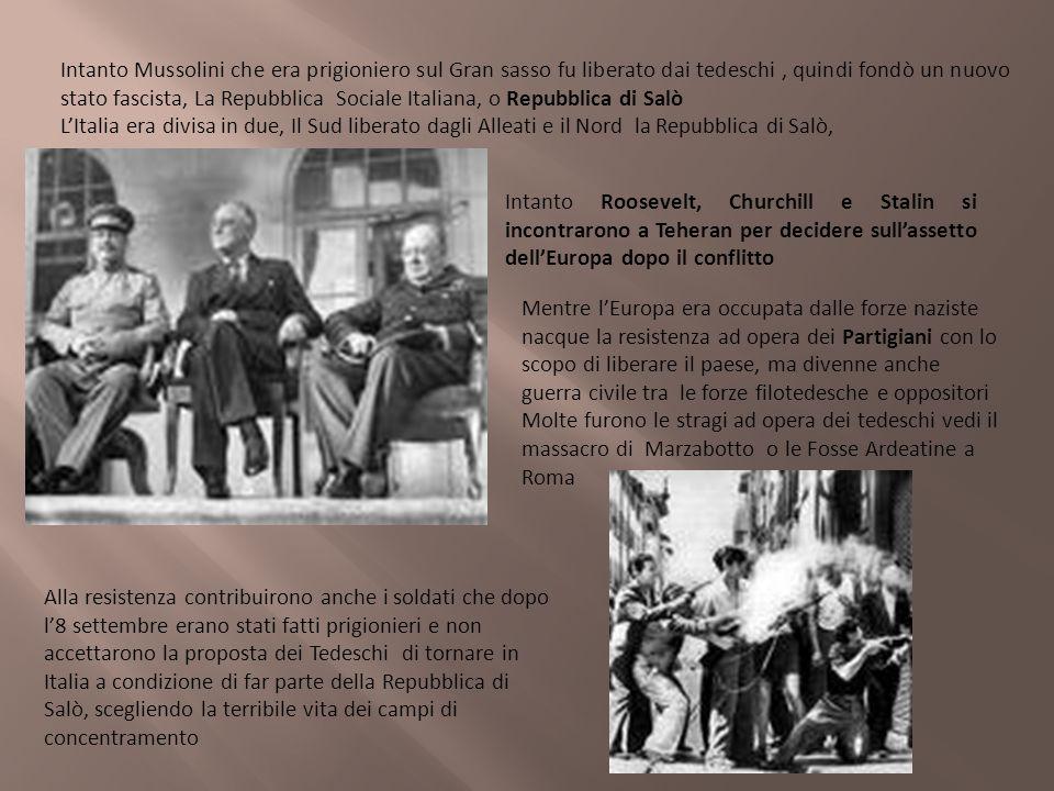 Intanto Mussolini che era prigioniero sul Gran sasso fu liberato dai tedeschi , quindi fondò un nuovo stato fascista, La Repubblica Sociale Italiana, o Repubblica di Salò