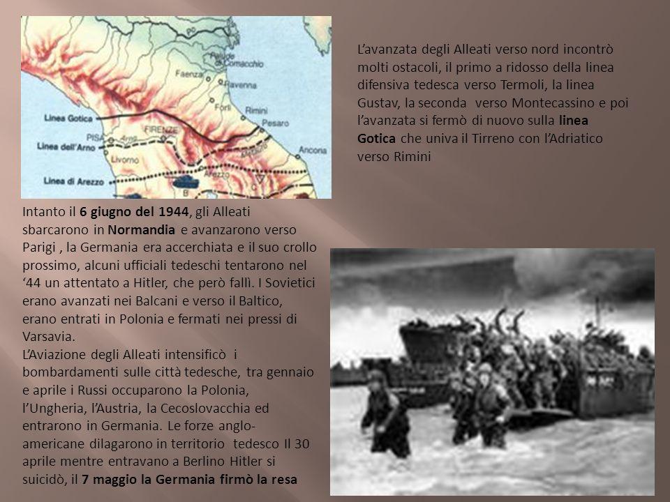 L'avanzata degli Alleati verso nord incontrò molti ostacoli, il primo a ridosso della linea difensiva tedesca verso Termoli, la linea Gustav, la seconda verso Montecassino e poi l'avanzata si fermò di nuovo sulla linea Gotica che univa il Tirreno con l'Adriatico verso Rimini