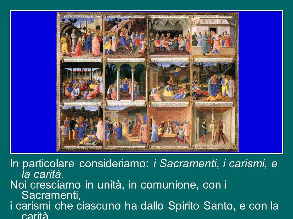 In particolare consideriamo: i Sacramenti, i carismi, e la carità