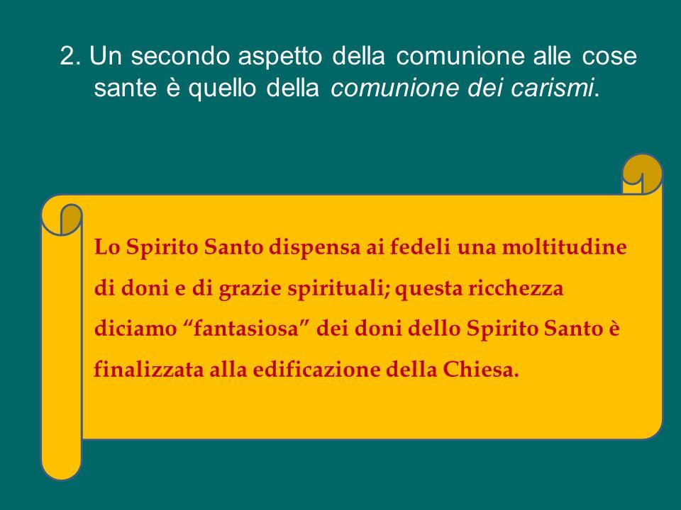 2. Un secondo aspetto della comunione alle cose sante è quello della comunione dei carismi.