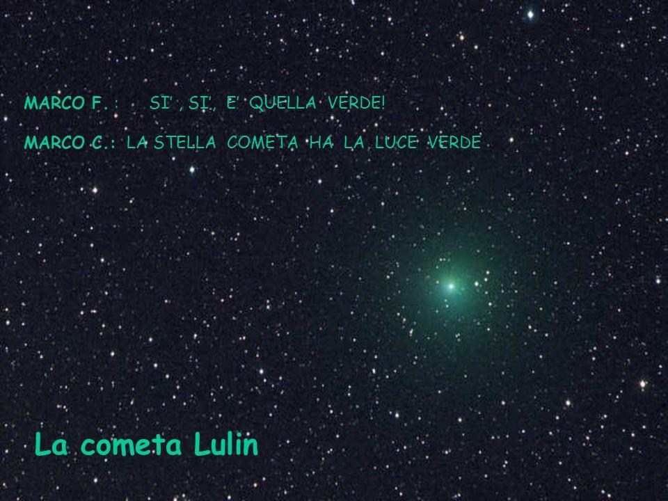 La cometa Lulin MARCO F. : SI' , SI', E' QUELLA VERDE!