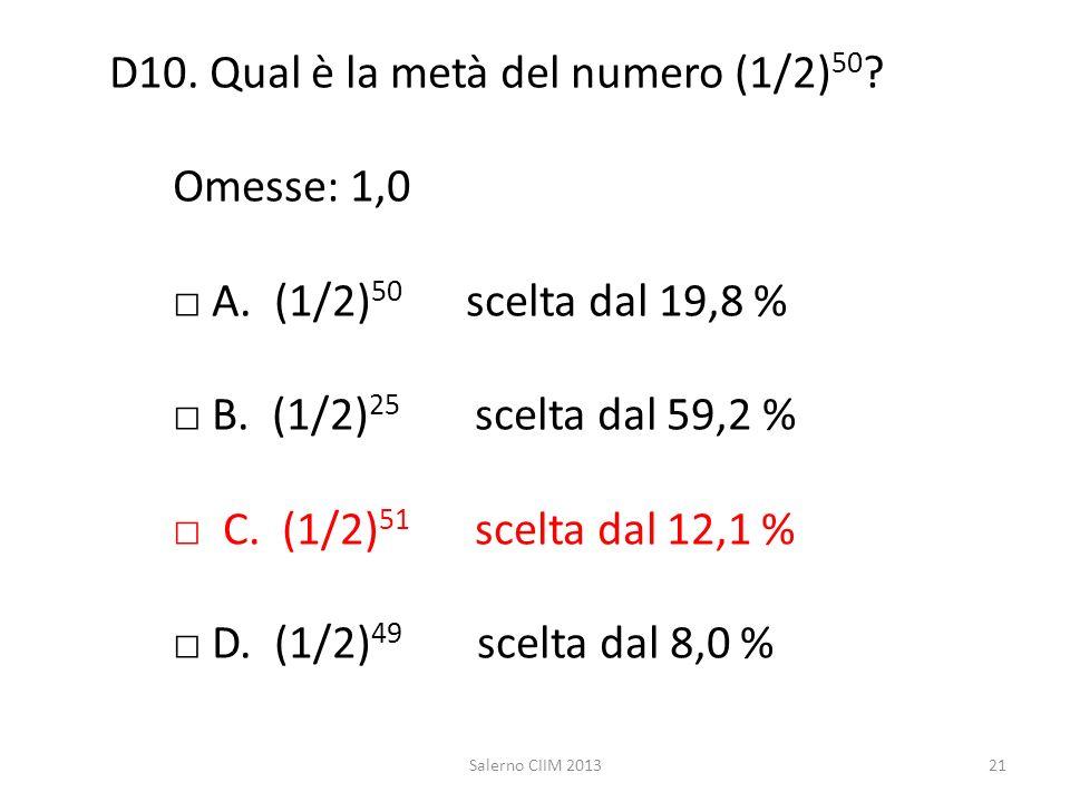 D10. Qual è la metà del numero (1/2)50. Omesse: 1,0. □ A