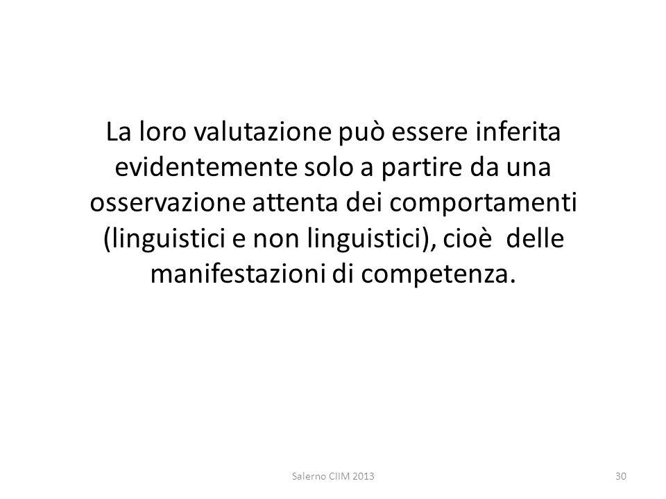 La loro valutazione può essere inferita evidentemente solo a partire da una osservazione attenta dei comportamenti (linguistici e non linguistici), cioè delle manifestazioni di competenza.