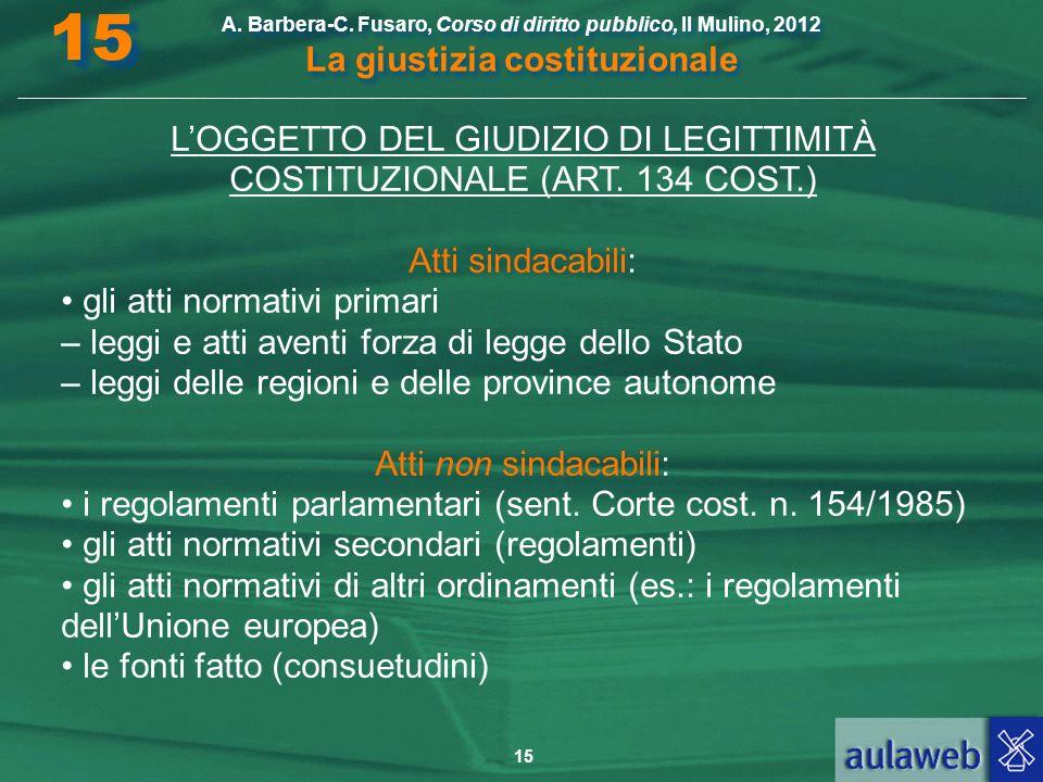 L'OGGETTO DEL GIUDIZIO DI LEGITTIMITÀ COSTITUZIONALE (ART. 134 COST.)