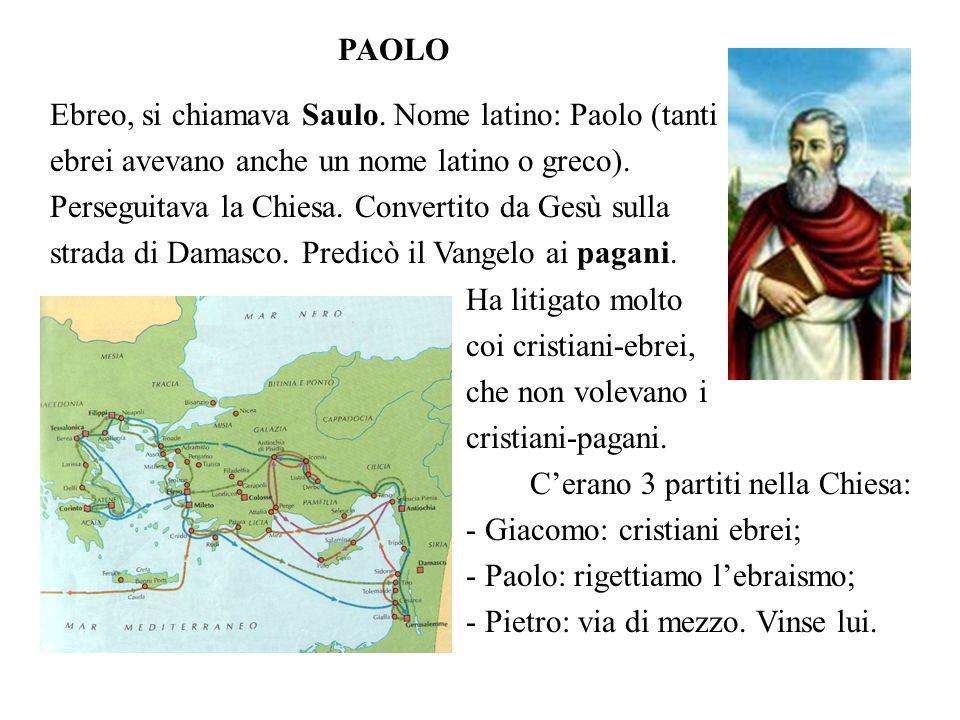 PAOLOEbreo, si chiamava Saulo. Nome latino: Paolo (tanti. ebrei avevano anche un nome latino o greco).