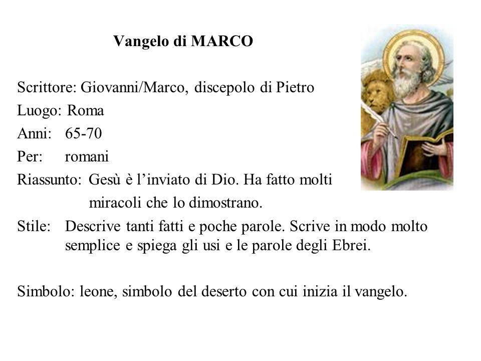 Vangelo di MARCO Scrittore: Giovanni/Marco, discepolo di Pietro. Luogo: Roma. Anni: 65-70. Per: romani.